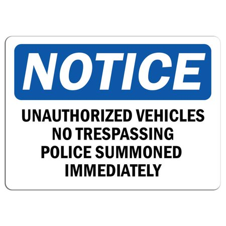 Traffic Signs - Notice - Unauthorized Vehicles No Trespassing Police Sign 12 x 18 Magnet Sign Street Weather Approved
