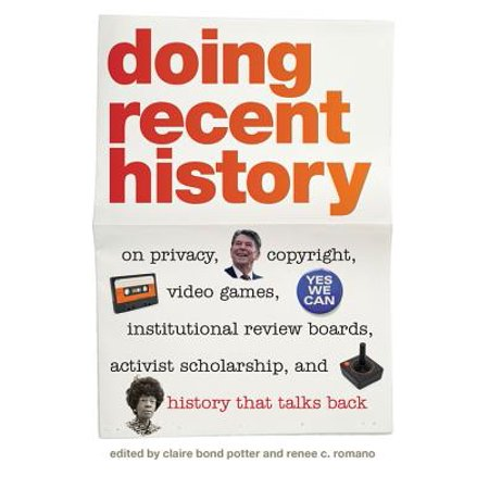 Doing Recent History : On Privacy, Copyright, Video Games, Institutional Review Boards, Activist Scholarship, and History That Talks Back - Since Games