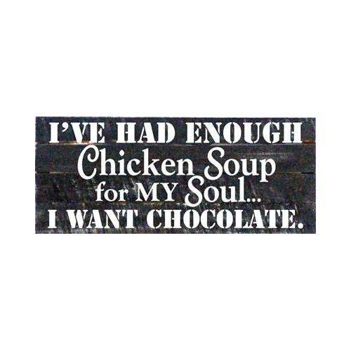Artistic Reflections 'I've Had Enough Chicken Soup for My Soul ' Textual Art on Dark Wood