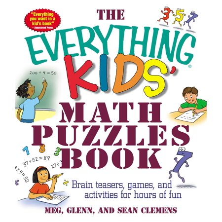The Everything Kids' Math Puzzles Book : Brain Teasers, Games, and Activities for Hours of Fun - Brain Teasers Riddles For Kids