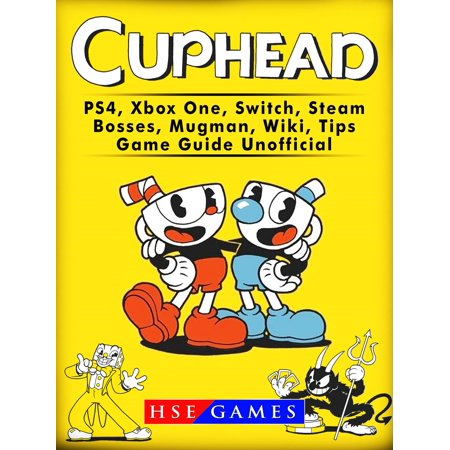 Cuphead PS4, Xbox One, Switch, Steam, Bosses, Mugman, Wiki, Tips, Game Guide Unofficial - eBook