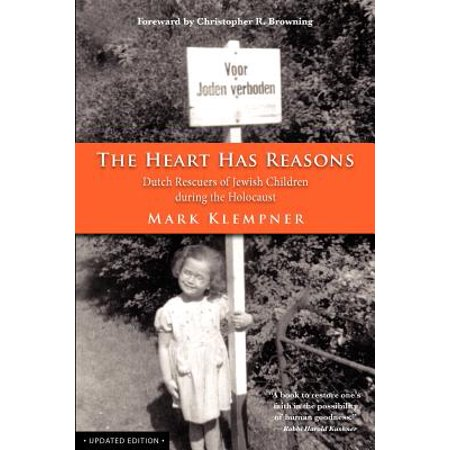 The Heart Has Reasons : Dutch Rescuers of Jewish Children During the