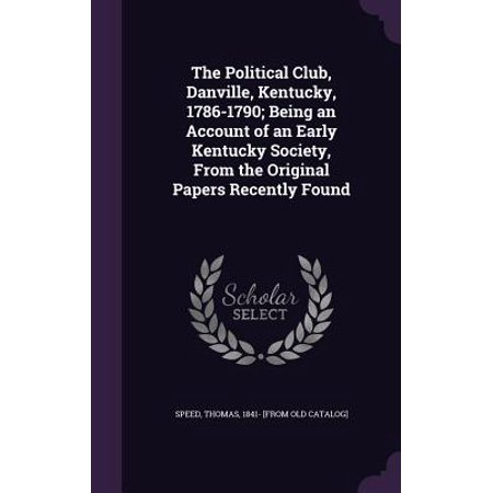 The Political Club, Danville, Kentucky, 1786-1790; Being an Account of an Early Kentucky Society, from the Original Papers Recently Found (Hardcover)