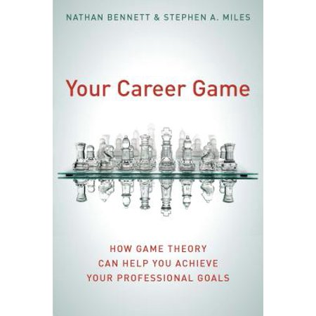 - Your Career Game : How Game Theory Can Help You Achieve Your Professional Goals