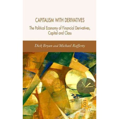 Capitalism With Derivatives  A Political Economy Of Financial Derivatives  Capital And Class