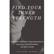 Find Your Inner Strength: Build Self-Confidence, Stop Depression & Insecurity, Stay Motivated & Get More Friends - eBook