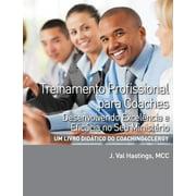 Treinamento Profissional Para Coaches : Desenvolvendo Excelencia E Eficacia No Seu Ministerio