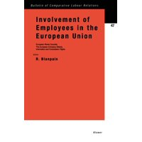Bulletin of Comparative Labour Relations Series Set: Involvement of Employees in the European Union: European Works Councils, the European Company Statute, Information and Consultation Rights (Paperba