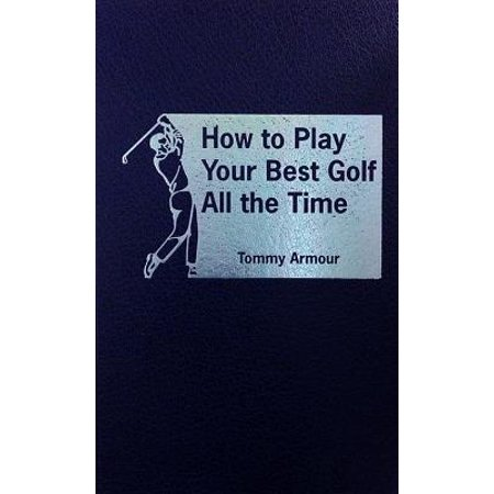How to Play Your Best Golf All the Time (Best Golf Drivers Of All Time)