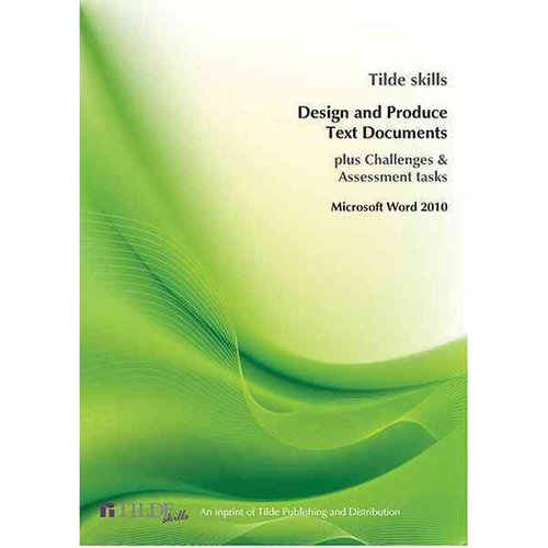 Design and Produce Text Documents: Microsoft Word 2010