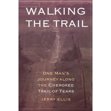 Walking the Trail : One Man's Journey along the Cherokee Trail of