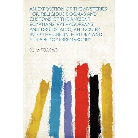 An Exposition of the Mysteries : Or, Religious Dogmas and Customs of the Ancient Egyptians, Pythagoreans, and Druids. Also, an Inquiry Into the Origin, History, and Purport of Freemasonry - Druid Halloween Origin