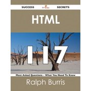HTML 117 Success Secrets - 117 Most Asked Questions On HTML - What You Need To Know - eBook