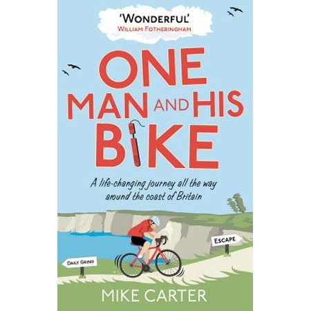 One Man and His Bike : A Life-changing Journey All the Way Around the Coast of