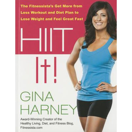 Hiit It! : The Fitnessista'äö√ñ√ S Get More from Less Workout and Diet Plan to Lose Weight and Feel Great
