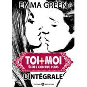 Toi + Moi : seuls contre tous - L'intégrale - eBook