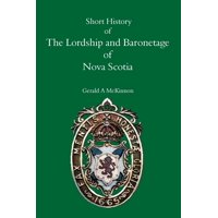 A Short History of the Lordship and Baronage of Nova Scotia (Paperback)