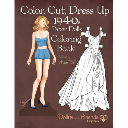 Color, Cut, Dress Up 1940s Paper Dolls Coloring Book, Dollys and Friends Originals: Vintage Fashion History Paper Doll Collection, Adult Coloring Pages with Glamorous Forties Style Costumes (Paperback