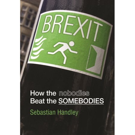 Brexit How The Nobodies Beat The Somebod