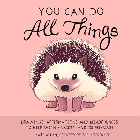 You Can Do All Things : Drawings, Affirmations and Mindfulness to Help with Anxiety and Depression (You Can Do All Things)