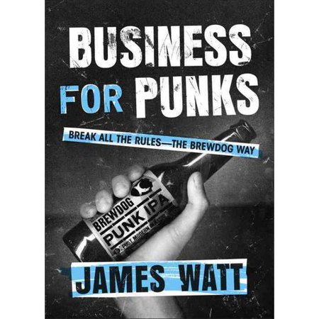 Business For Punks  Break All The Rules   The Brewdog Way