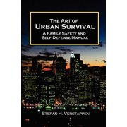 The Art of Urban Survival, A Family Safety and Self Defense Manual (Paperback)