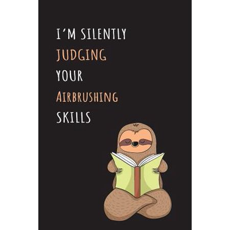 I'm Silently Judging Your Airbrushing Skills: Blank Lined Notebook Journal With A Cute and Lazy Sloth Reading Paperback