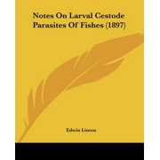 Notes on Larval Cestode Parasites of Fishes (1897)