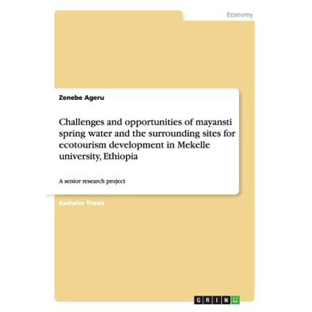 Challenges and Opportunities of Mayansti Spring Water and the Surrounding Sites for Ecotourism Development in Mekelle University,