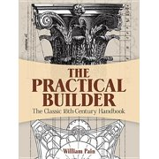 The Practical Builder : The Classic 18th-Century Handbook