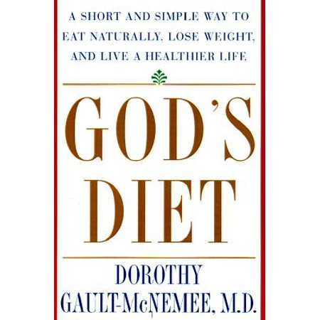 God's Diet : A Short and Simple Way to Eat Naturally, Lose Weight, and Live a Healthier (Healthy Eating Tips To Lose Weight Naturally)