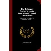 The History of English Dramatic Poetry to the Time of Shakespeare : And Annals of the Stage to the Restoration, Volume 1
