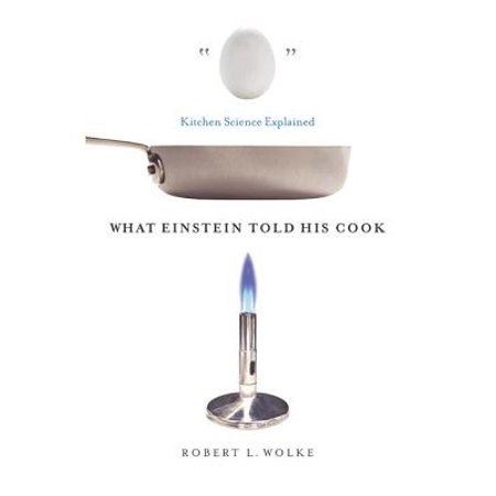 What Einstein Told His Cook: Kitchen Science Explained - eBook - Kitchen Science