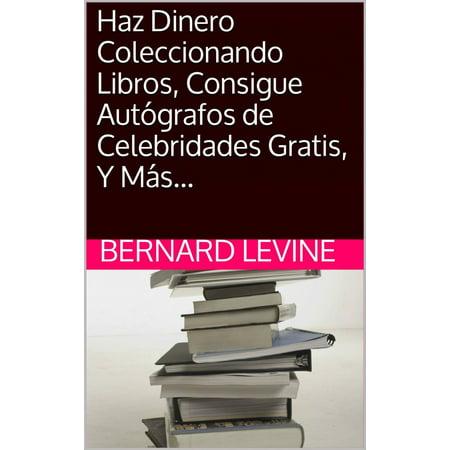 Haz Dinero Coleccionando Libros, Consigue Autógrafos de Celebridades Gratis, Y Más... - eBook