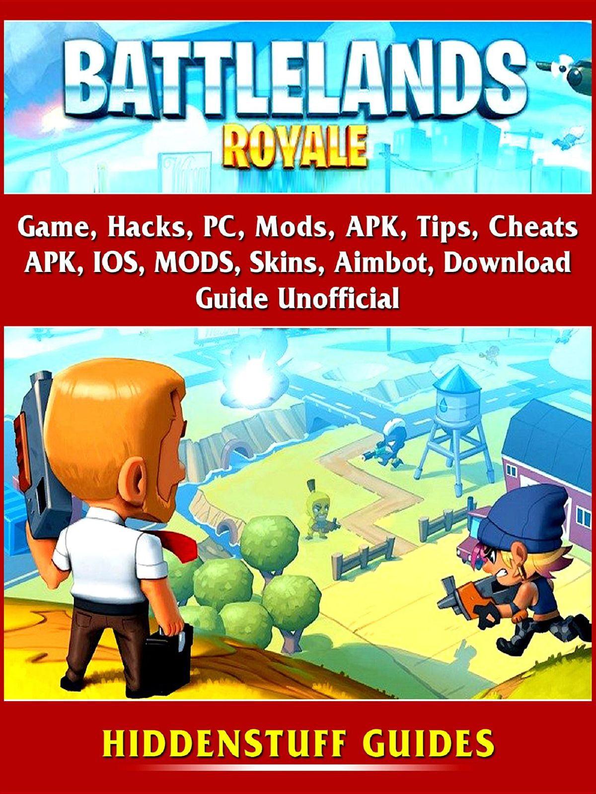 Battlelands Royale Game, Hacks, PC, Mods, APK, Tips, Cheats, APK, IOS,  MODS, Skins, Aimbot, Download, Guide Unofficial - eBook