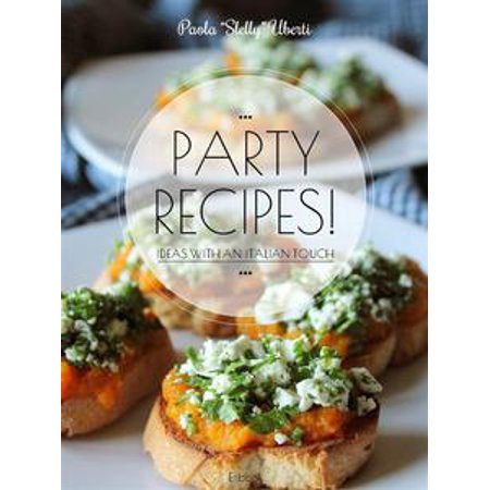 PARTY RECIPES! Ideas with an Italian touch - - Italian Party
