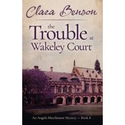 An Angela Marchmont Mystery: The Trouble at Wakeley Court (Paperback)