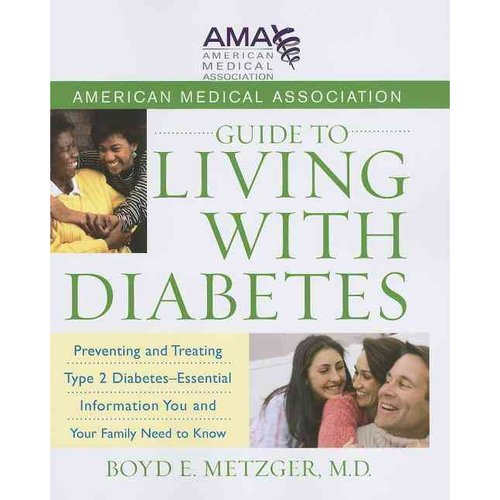 American Medical Association Guide to Living With Diabetes: Preventing and Treating Type 2 Diabetes-Essential Information You and Your Family Need to Know