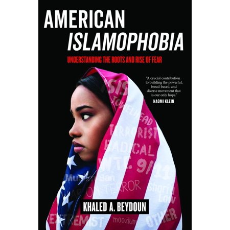 American Islamophobia : Understanding the Roots and Rise of (Martin Jacques Understanding The Rise Of China)