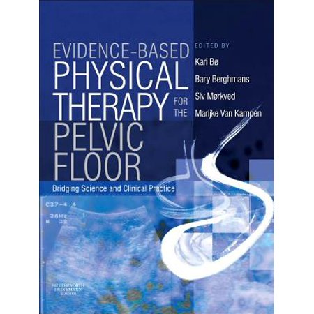 Pelvic Physical Therapy (Evidence-Based Physical Therapy for the Pelvic Floor: Bridging Science and Clinical)