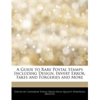 A Guide to Rare Postal Stamps Including Design, Invert Error, Fakes and Forgeries and More (Paperback)