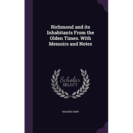 Richmond And Its Inhabitants From The Olden Times  With Memoirs And Notes