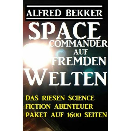 Space Commander auf fremden Welten: Das Riesen Science Fiction Abenteuer Paket auf 1600 Seiten - eBook - Space Commander