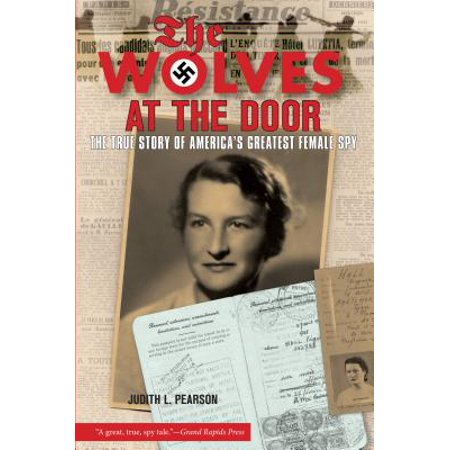 Wolves at the Door : The True Story of America's Greatest Female