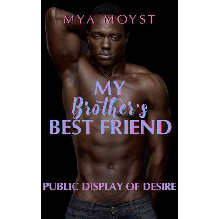 Public Display Of Desire, My Brother's Best Friend -