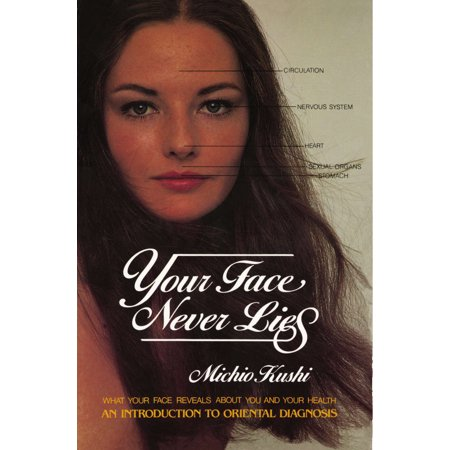 Your Face Never Lies : What Your Face Reveals About You and Your Health, an Introduction to Oriental (Bald Faced Lie Or Bold Faced Lie)