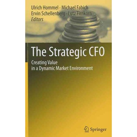 The Strategic Cfo  Creating Value In A Dynamic Market Environment
