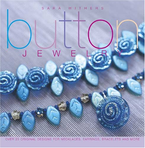 Button Jewelry : Over 25 Original Designs for Necklaces, Earrings, Bracelets and More