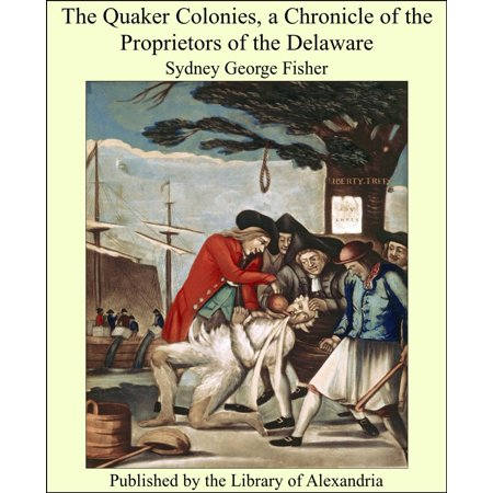 The Quaker Colonies, a Chronicle of the Proprietors of the Delaware -