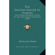 The English Angler in Florida: With Some Descriptive Notes of the Game Animals and Birds (1898) Hardcover